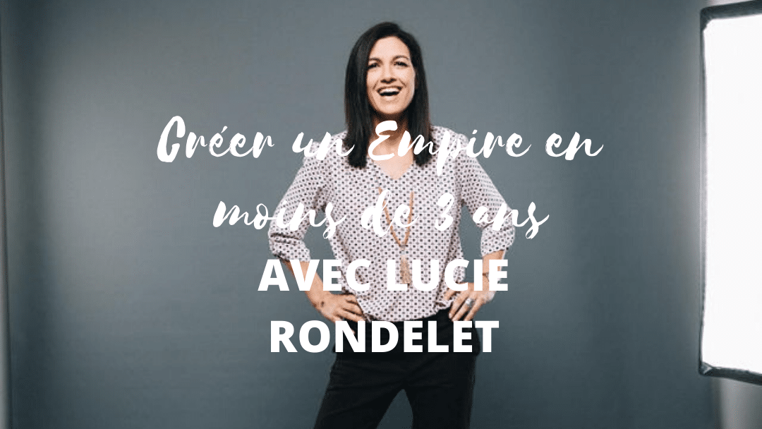 créer un empire avec Lucie Rondelet