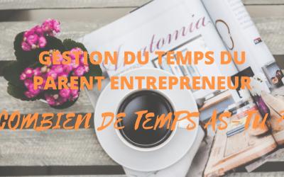 Gestion du Temps du Parent Entrepreneur : es-tu lucide ?
