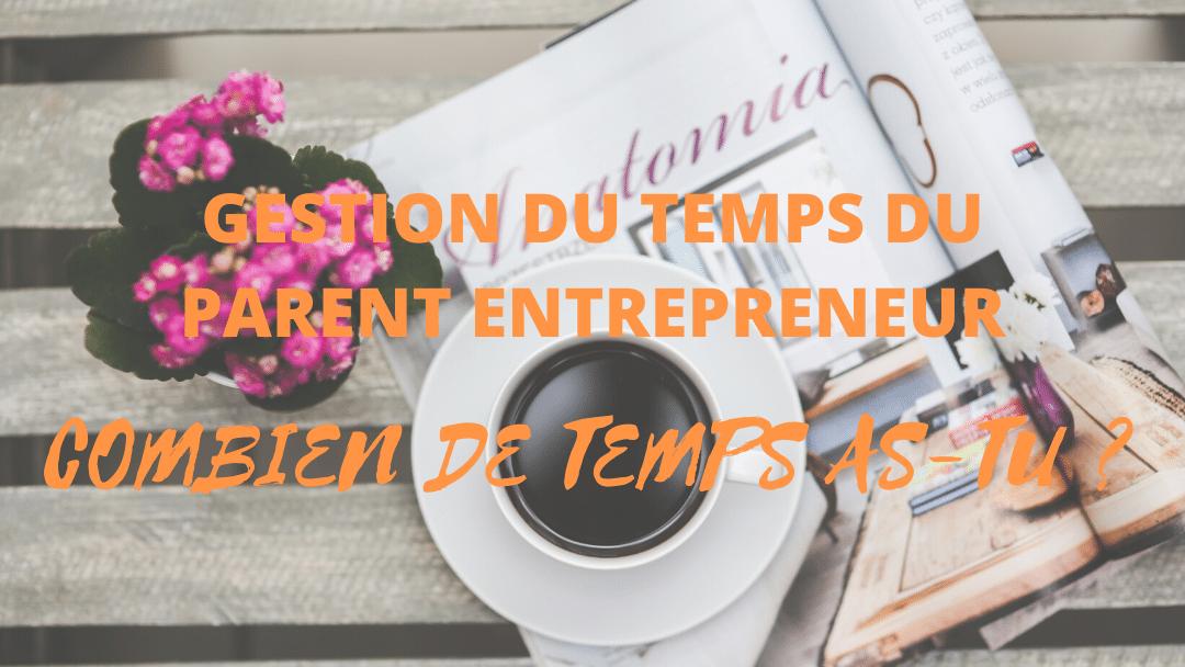 Gestion du temps de parent entrepreneur