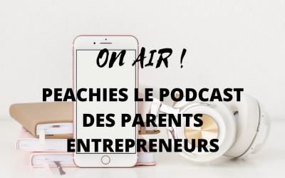 Pourquoi Peachies le Podcast des Parents Entrepreneurs