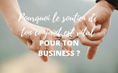 Pourquoi le soutien du conjoint est vital pour ton business ?