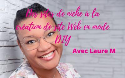 Des Sites de Niche à la création de Sites Web avec Laure M